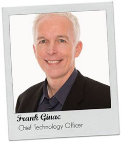 Frank Ginac Chief Technology Officer