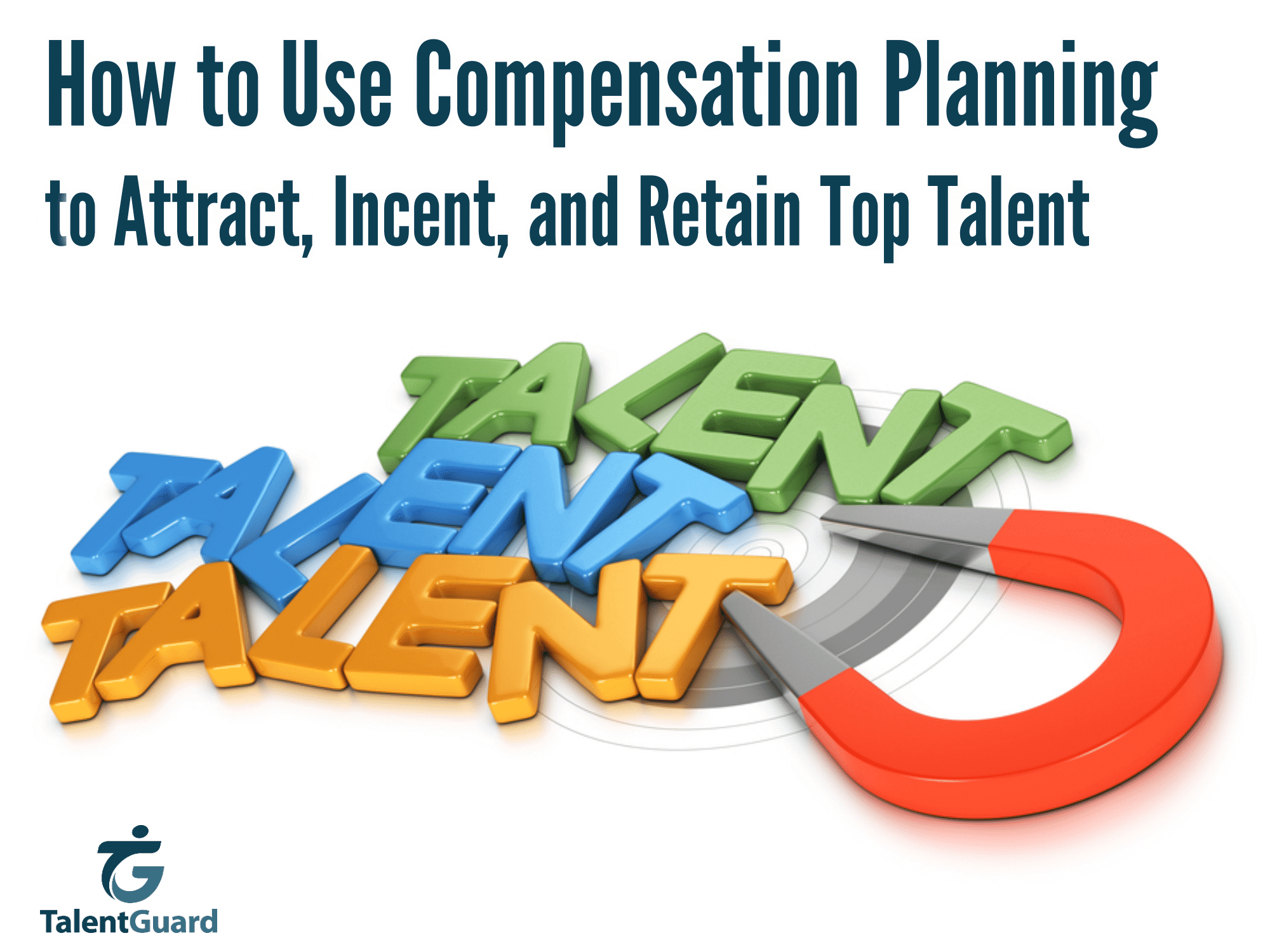 Compensation Planning to Attract and Retain Top Talent TalentGuard