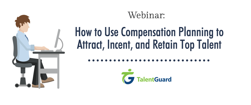How to Use Compensation Planning to Attract, Incent, and