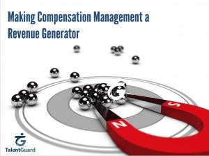 Making Compensation Management a Revenue Generator TalentGuard
