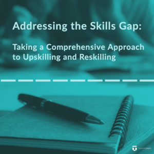 Resource Box Addressing the Skills Gap: Taking a Comprehensive Approach to Upskilling and Reskilling