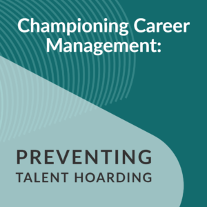 Resource Box Championing Career Management: Preventing Talent Hoarding