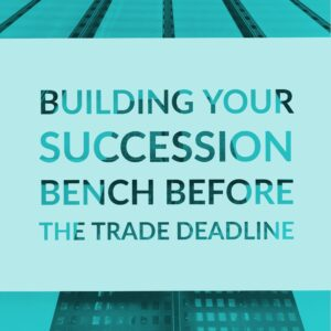 |Building Your Succession Bench Before the Trade Deadline - TalentGuard