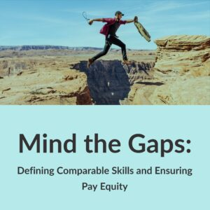 Resource Box Mind the Gaps: Defining Comparable Skills and Ensuring Pay Equity