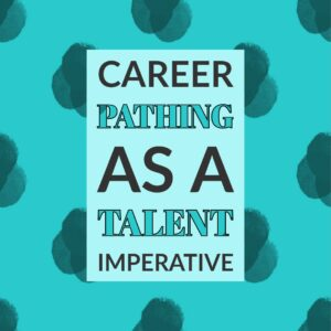 |Why Career Pathing Is Vital To Your Talent Management Strategy In 2019 website|Career Pathing as a Talent Imperative TalentGuard||